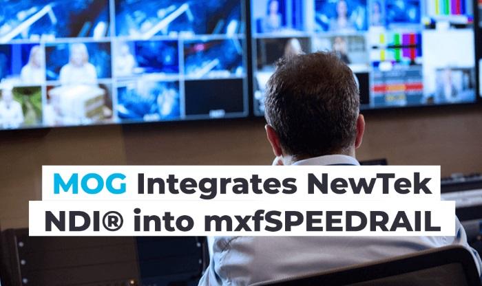 MOG integrates NewTek NDI into mxfSPEEDRAIL